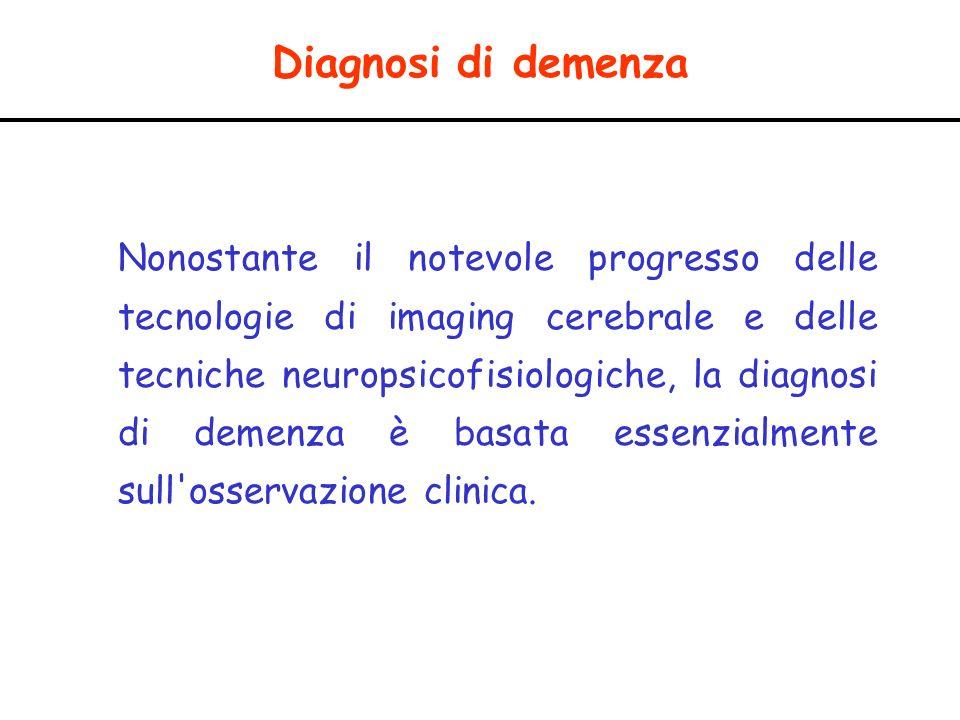 Diagnosi di demenza Nonostante il notevole progresso delle tecnologie di imaging cerebrale e delle tecniche neuropsicofisiologiche, la diagnosi di dem