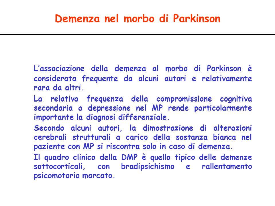 Demenza nel morbo di Parkinson Lassociazione della demenza al morbo di Parkinson è considerata frequente da alcuni autori e relativamente rara da altr