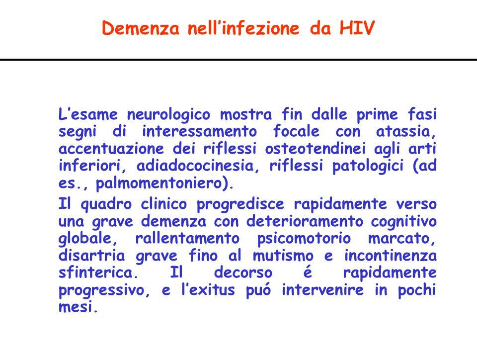 Demenza nellinfezione da HIV Lesame neurologico mostra fin dalle prime fasi segni di interessamento focale con atassia, accentuazione dei riflessi ost