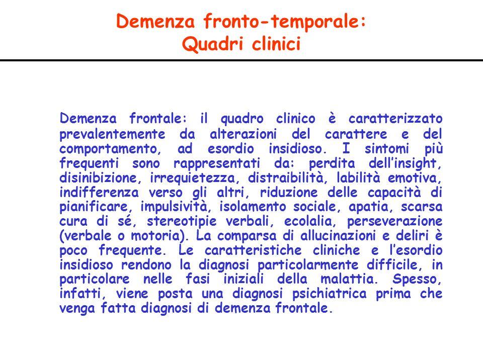 Demenza fronto-temporale: Quadri clinici Demenza frontale: il quadro clinico è caratterizzato prevalentemente da alterazioni del carattere e del compo