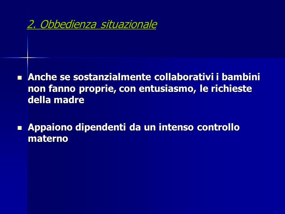 2.Obbedienza situazionale 2. Obbedienza situazionale Anche se sostanzialmente collaborativi i bambini non fanno proprie, con entusiasmo, le richieste