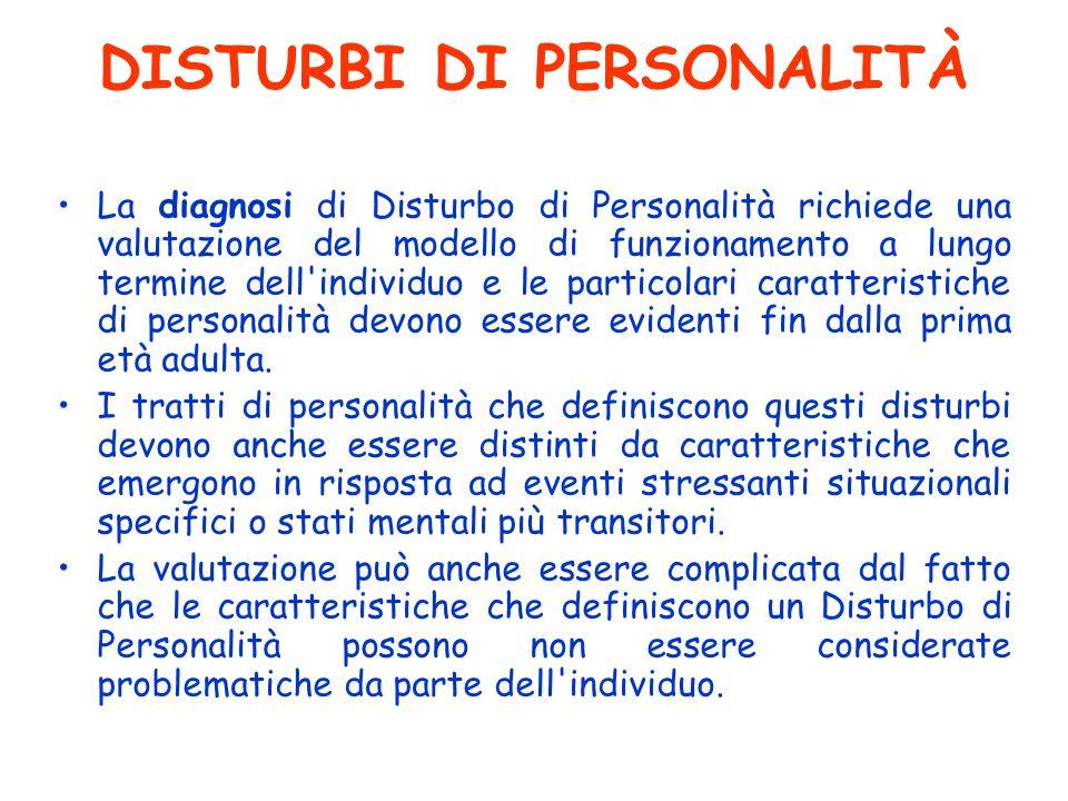 DISTURBI DI PERSONALITÀ La diagnosi di Disturbo di Personalità richiede una valutazione del modello di funzionamento a lungo termine dell'individuo e