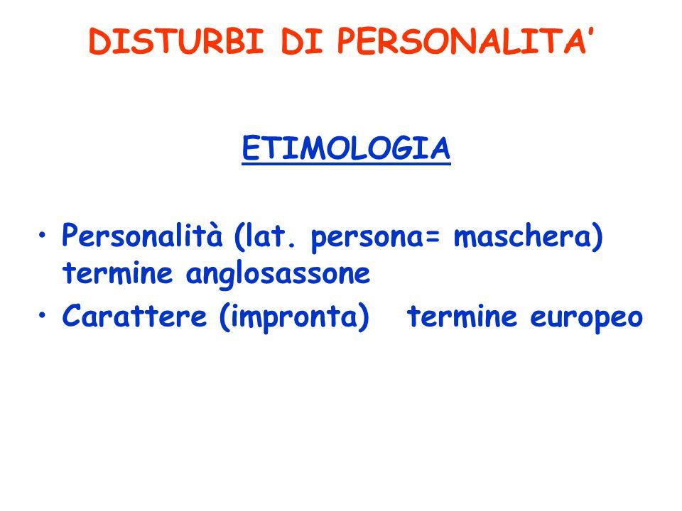 ETIMOLOGIA Personalità (lat. persona= maschera) termine anglosassone Carattere (impronta) termine europeo