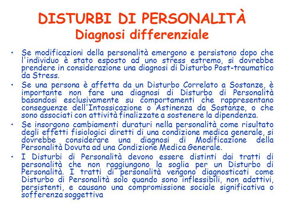 DISTURBI DI PERSONALITÀ Diagnosi differenziale Se modificazioni della personalità emergono e persistono dopo che l'individuo è stato esposto ad uno st