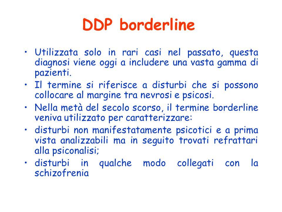 DDP borderline Utilizzata solo in rari casi nel passato, questa diagnosi viene oggi a includere una vasta gamma di pazienti. Il termine si riferisce a