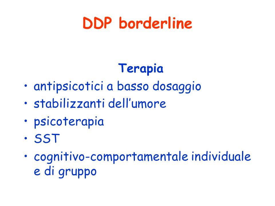 DDP borderline Terapia antipsicotici a basso dosaggio stabilizzanti dellumore psicoterapia SST cognitivo-comportamentale individuale e di gruppo