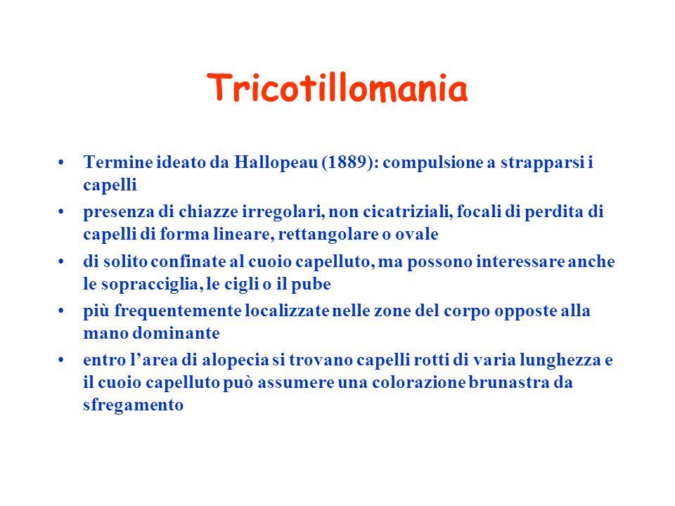 Tricotillomania Termine ideato da Hallopeau (1889): compulsione a strapparsi i capelli presenza di chiazze irregolari, non cicatriziali, focali di per