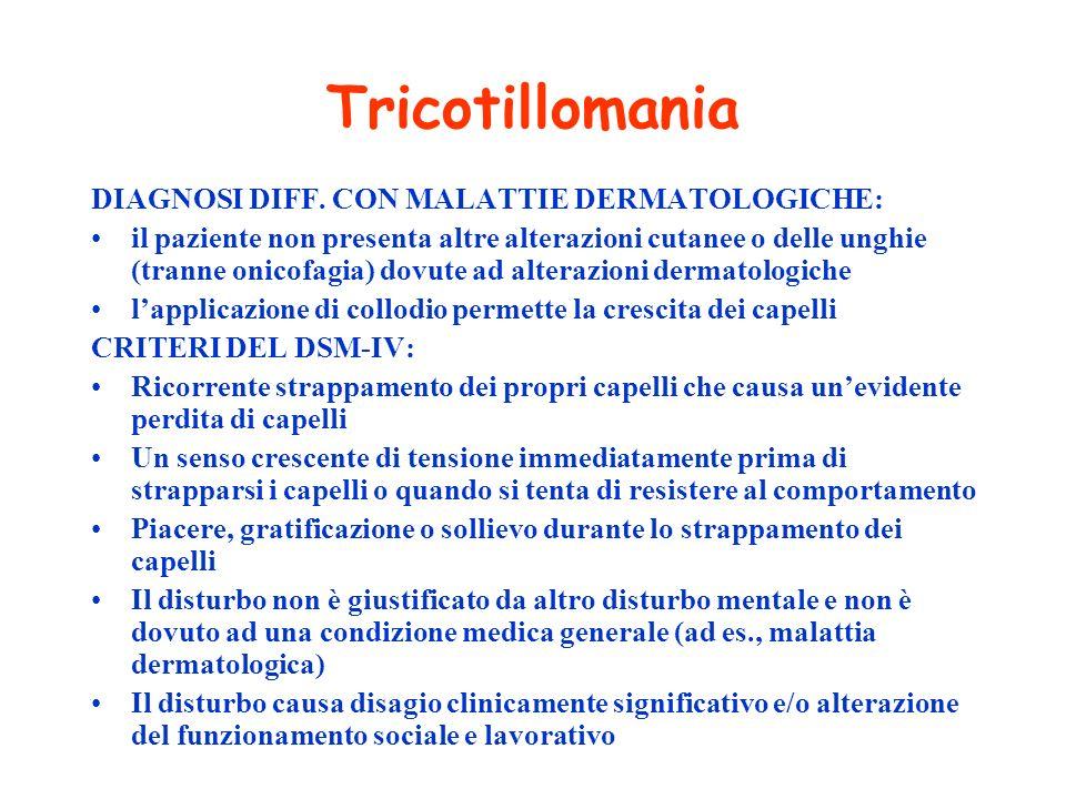 Tricotillomania DIAGNOSI DIFF. CON MALATTIE DERMATOLOGICHE: il paziente non presenta altre alterazioni cutanee o delle unghie (tranne onicofagia) dovu