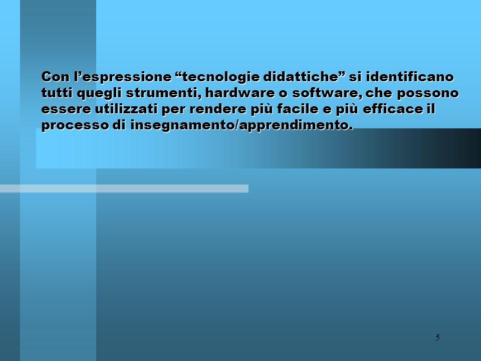 4 TD: una definizione ufficiale...le TD si occupano dello sviluppo, applicazione e valutazione di sistemi, tecniche e mezzi per migliorare il processo