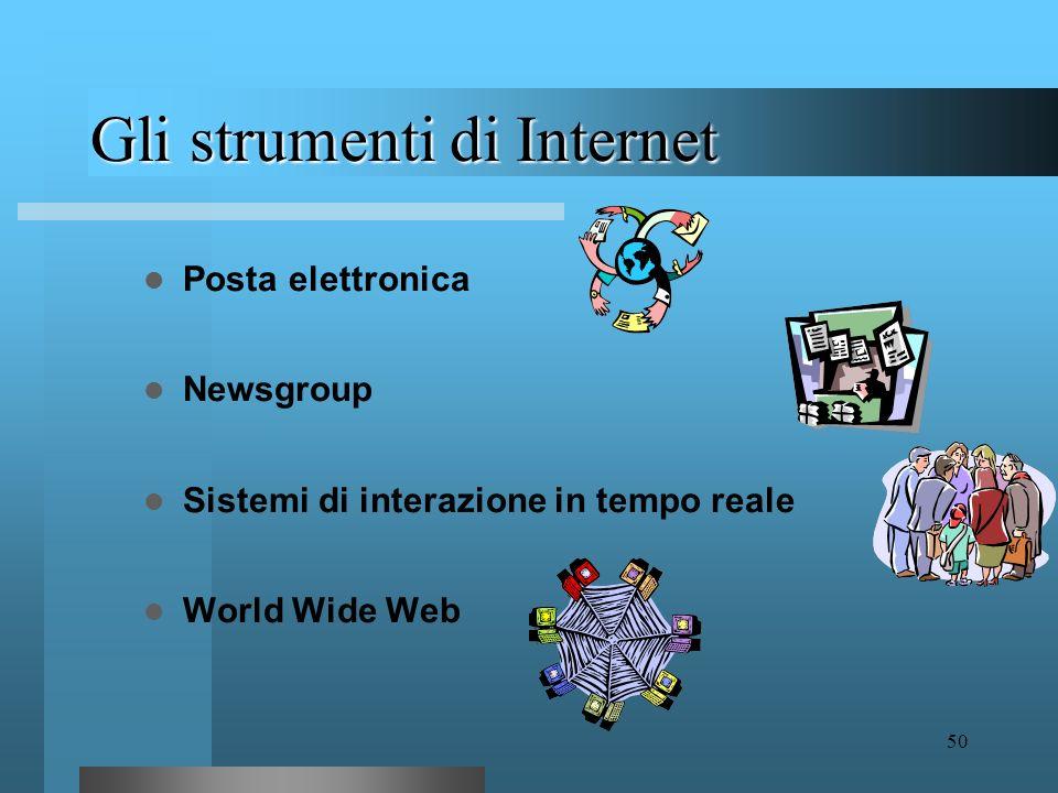49 Gli strumenti di Internet Internet offre ai suoi utenti un insieme di strumenti di comunicazione Ognuno di questi strumenti fornisce diverse funzio