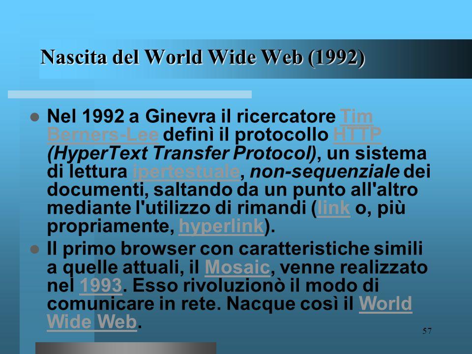 56 World Wide Web World Wide Web (WWW) è una enorme rete o meglio ragnatela di documenti, contenenti testi, immagini ma anche suoni ed animazioni, dis