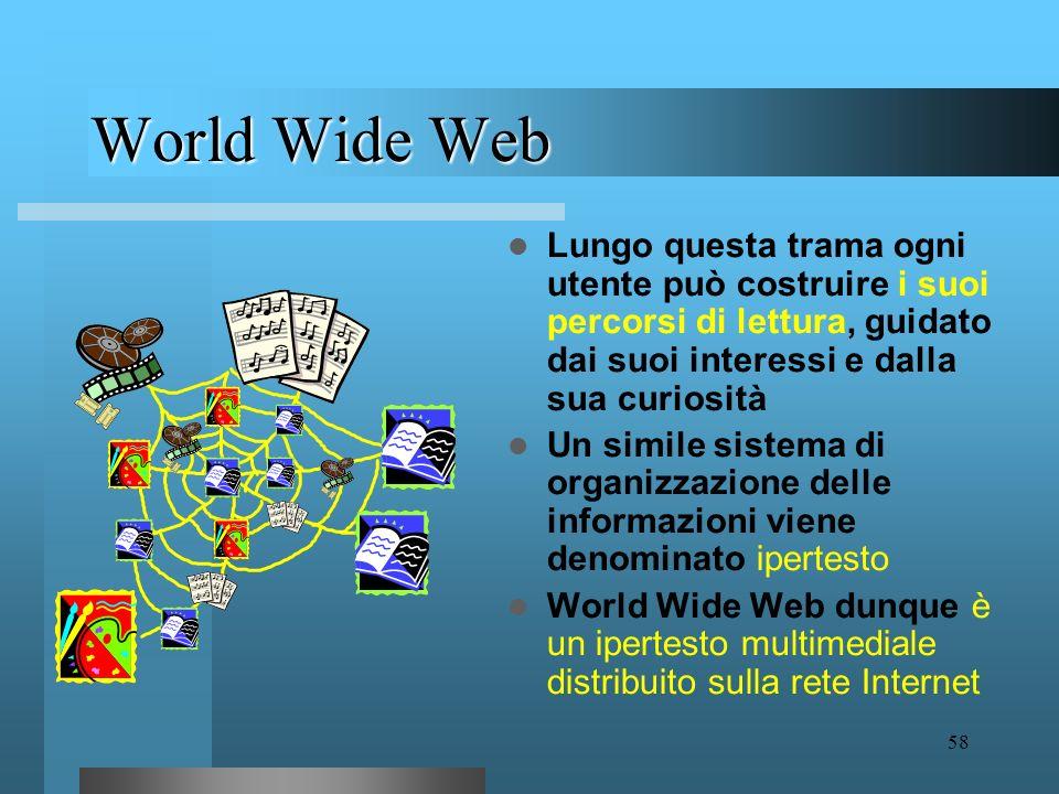 57 Nascita del World Wide Web (1992) Nel 1992 a Ginevra il ricercatore Tim Berners-Lee definì il protocollo HTTP (HyperText Transfer Protocol), un sis