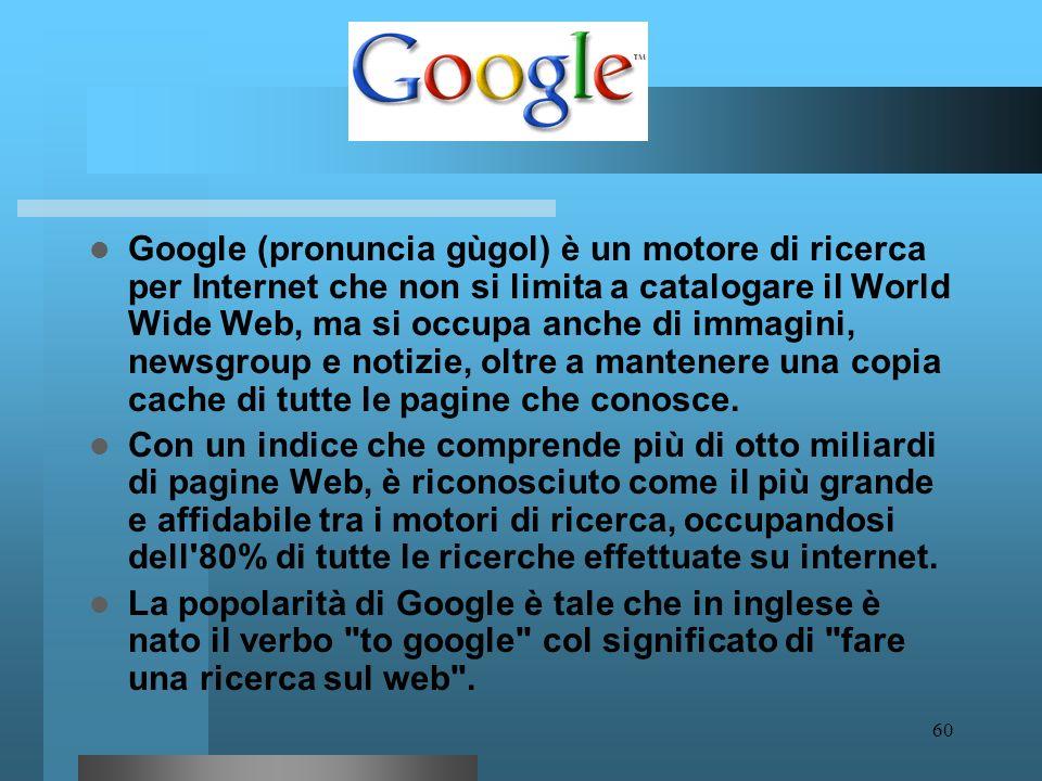 59 Cercare informazioni sul Web World Wide Web contiene oggi molte centinaia di milioni di pagine Per cercare informazioni in questo oceano di informa