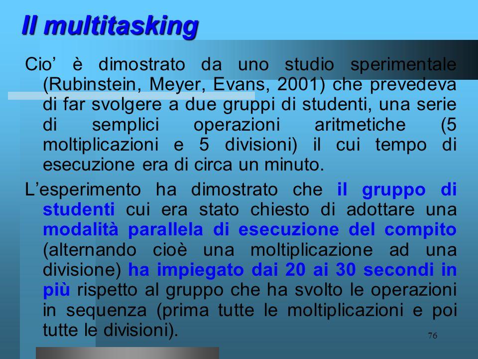 75 Il multitasking il cervello, messo a dura prova su più fronti contemporaneamente, rallenta nelle sue capacità di esecuzione perché amplifica la com