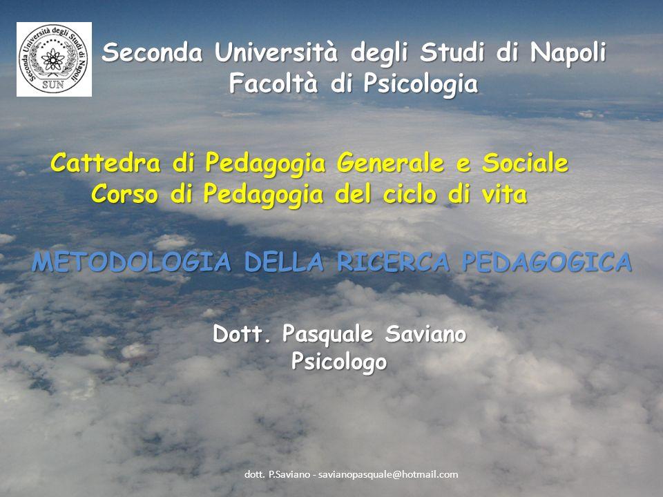 Seconda Università degli Studi di Napoli Facoltà di Psicologia Cattedra di Pedagogia Generale e Sociale Corso di Pedagogia del ciclo di vita METODOLOGIA DELLA RICERCA PEDAGOGICA Dott.