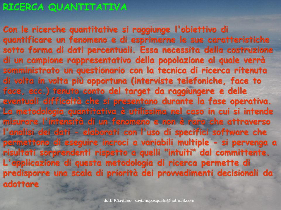RICERCA QUANTITATIVA Con le ricerche quantitative si raggiunge l obiettivo di quantificare un fenomeno e di esprimerne le sue caratteristiche sotto forma di dati percentuali.