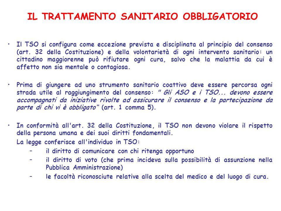 IL TRATTAMENTO SANITARIO OBBLIGATORIO Il TSO si configura come eccezione prevista e disciplinata al principio del consenso (art. 32 della Costituzione