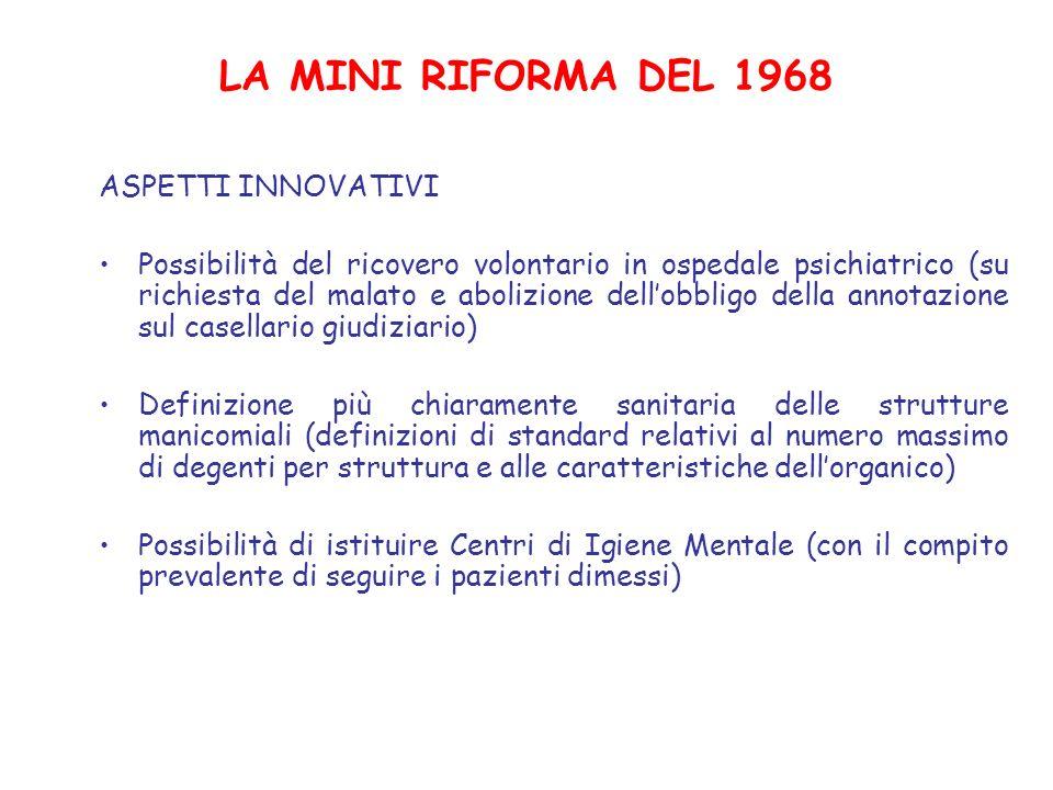 LA MINI RIFORMA DEL 1968 ASPETTI INNOVATIVI Possibilità del ricovero volontario in ospedale psichiatrico (su richiesta del malato e abolizione dellobb