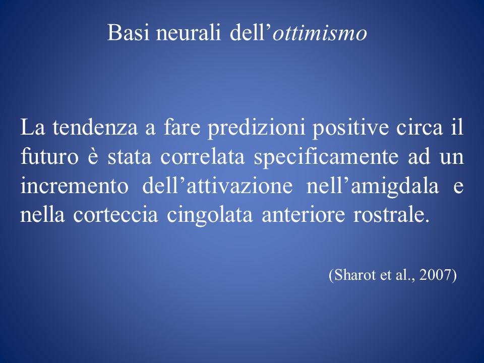 Basi neurali dellottimismo La tendenza a fare predizioni positive circa il futuro è stata correlata specificamente ad un incremento dellattivazione ne