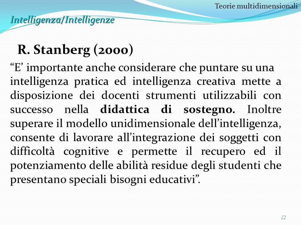 12 Teorie multidimensionaliIntelligenza/Intelligenze E importante anche considerare che puntare su una intelligenza pratica ed intelligenza creativa m