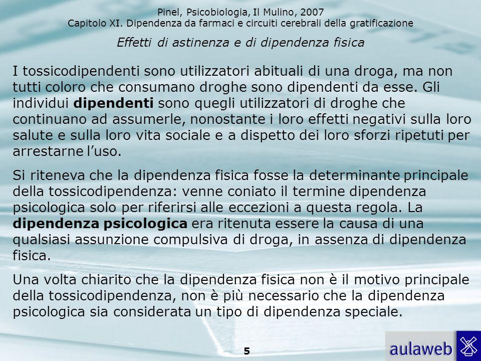 Pinel, Psicobiologia, Il Mulino, 2007 Capitolo XI. Dipendenza da farmaci e circuiti cerebrali della gratificazione 5 Effetti di astinenza e di dipende
