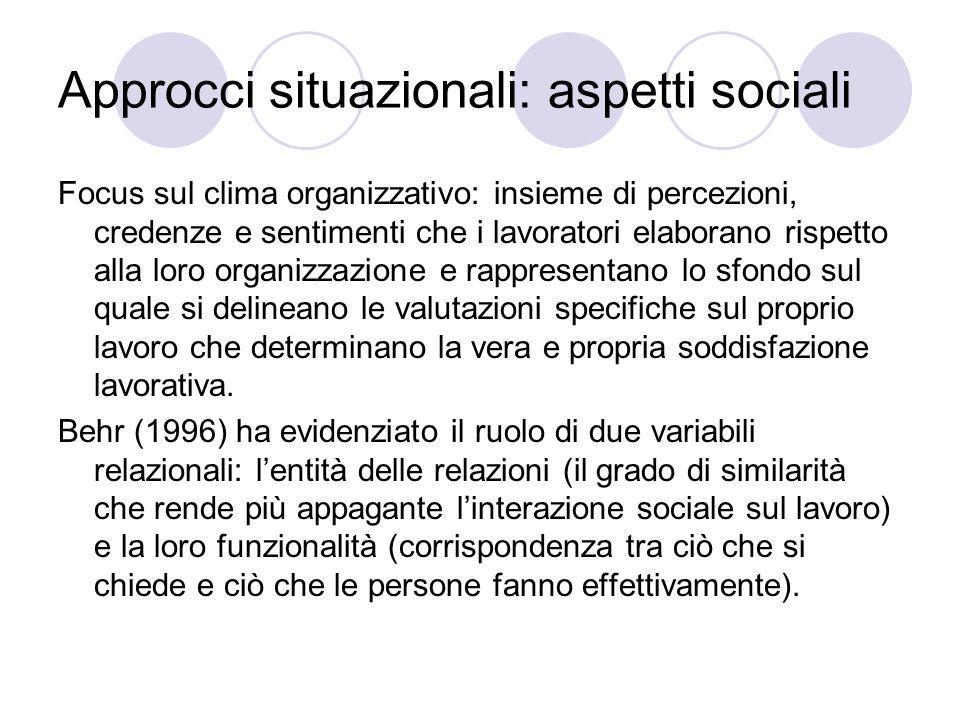 Approcci situazionali: aspetti sociali Focus sul clima organizzativo: insieme di percezioni, credenze e sentimenti che i lavoratori elaborano rispetto