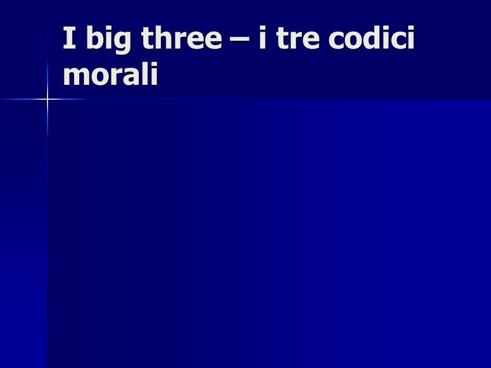 I big three – i tre codici morali
