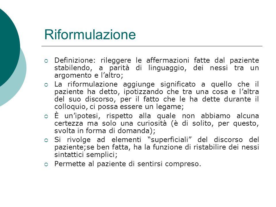 Riformulazione Definizione: rileggere le affermazioni fatte dal paziente stabilendo, a parità di linguaggio, dei nessi tra un argomento e laltro; La r