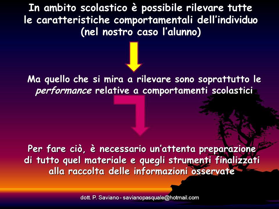 Ma quello che si mira a rilevare sono soprattutto le performance relative a comportamenti scolastici dott. P. Saviano - savianopasquale@hotmail.com In