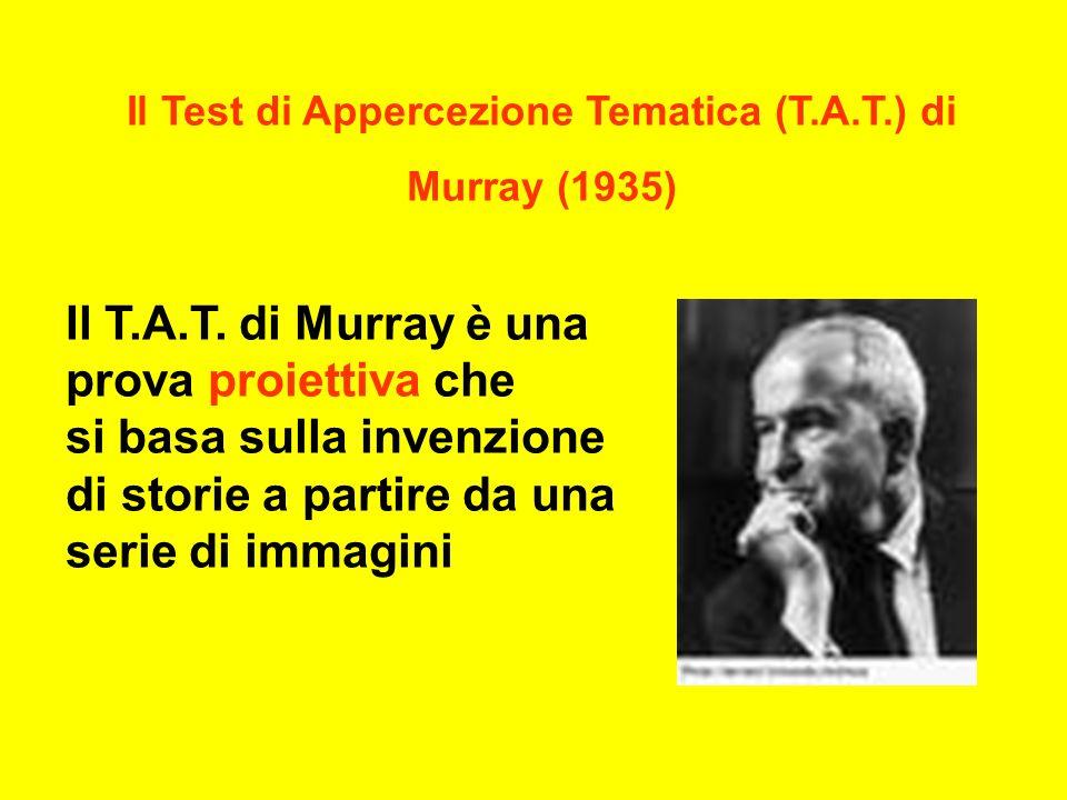 Il Test di Appercezione Tematica (T.A.T.) di Murray (1935) Il T.A.T.