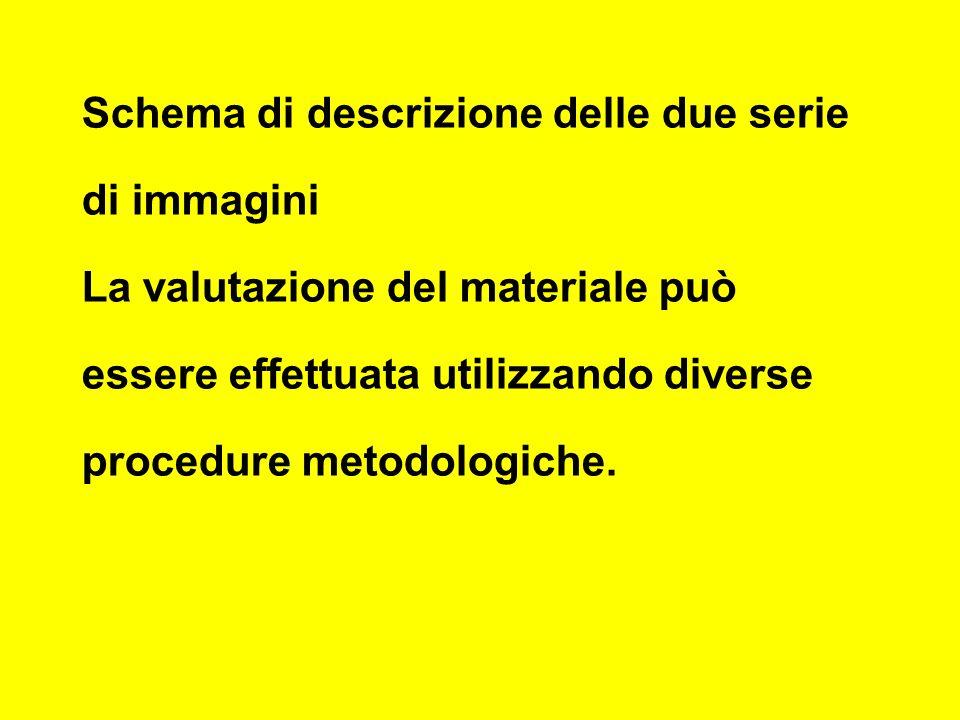 Schema di descrizione delle due serie di immagini La valutazione del materiale può essere effettuata utilizzando diverse procedure metodologiche.
