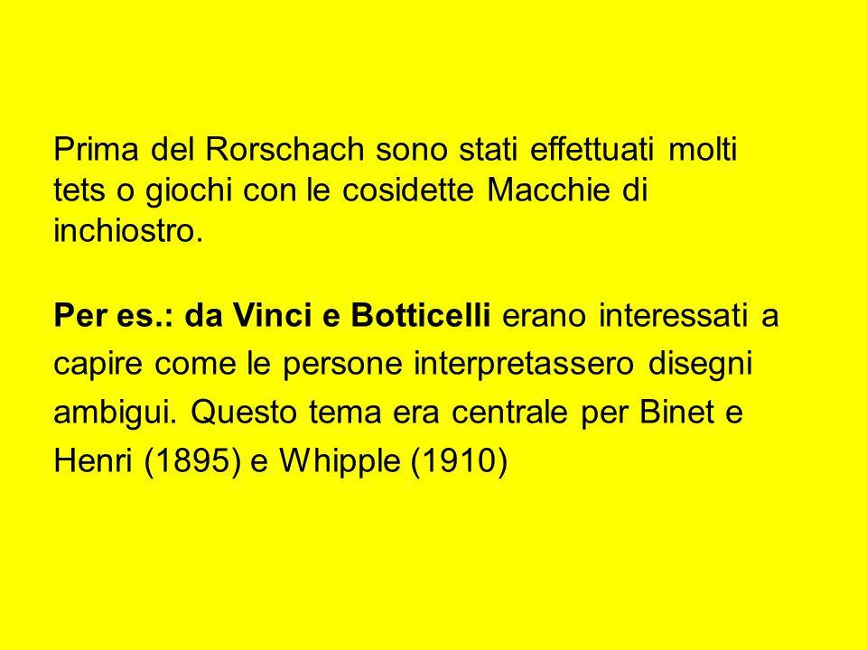 Prima del Rorschach sono stati effettuati molti tets o giochi con le cosidette Macchie di inchiostro.