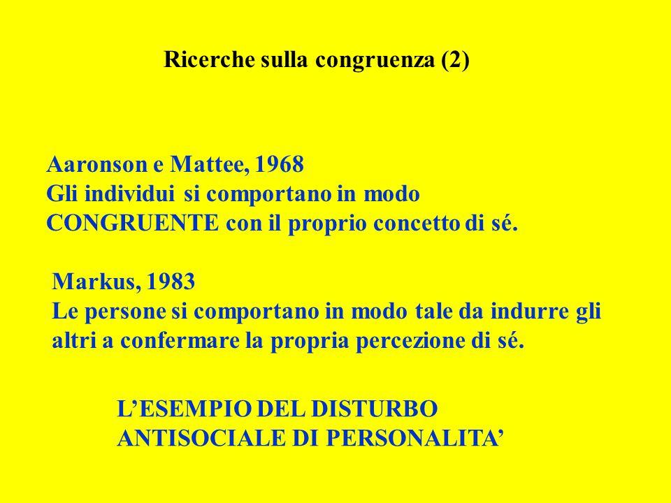 Ricerche sulla congruenza (2) Aaronson e Mattee, 1968 Gli individui si comportano in modo CONGRUENTE con il proprio concetto di sé.