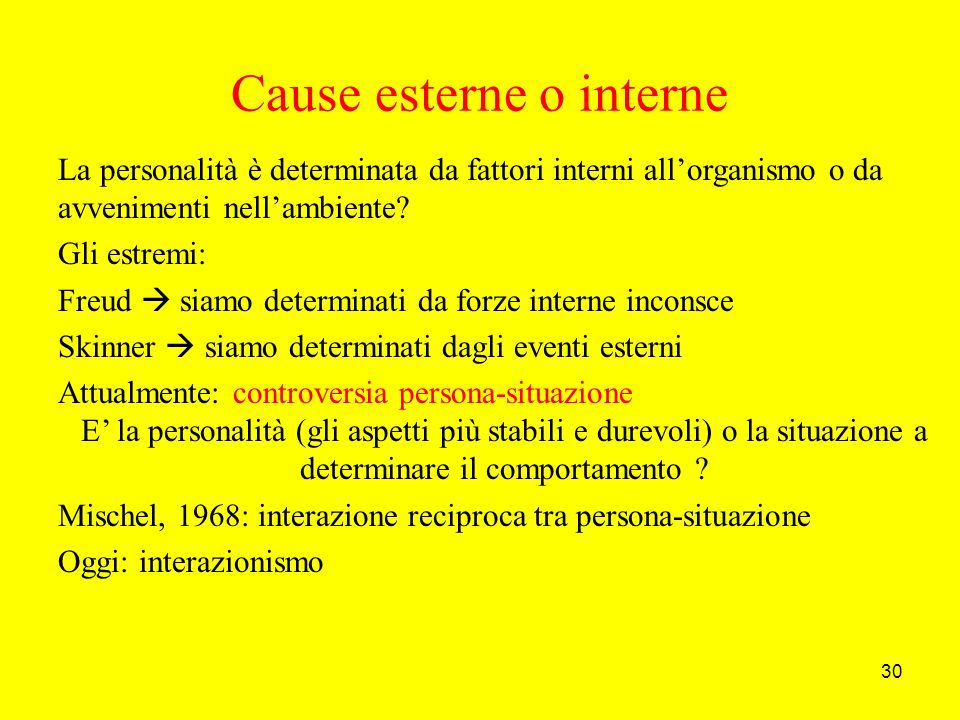 30 Cause esterne o interne La personalità è determinata da fattori interni allorganismo o da avvenimenti nellambiente.