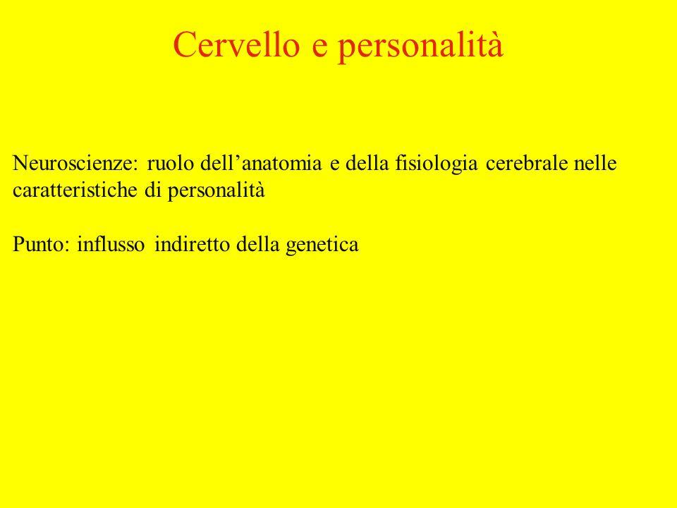 Neuroscienze: ruolo dellanatomia e della fisiologia cerebrale nelle caratteristiche di personalità Punto: influsso indiretto della genetica Cervello e personalità