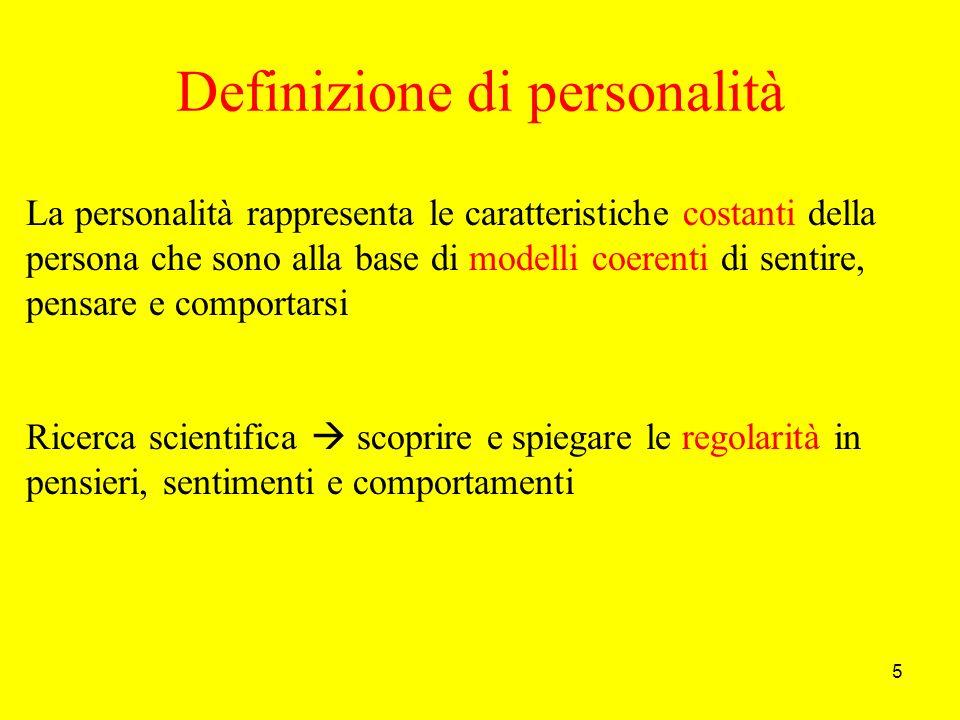 5 Definizione di personalità La personalità rappresenta le caratteristiche costanti della persona che sono alla base di modelli coerenti di sentire, pensare e comportarsi Ricerca scientifica scoprire e spiegare le regolarità in pensieri, sentimenti e comportamenti