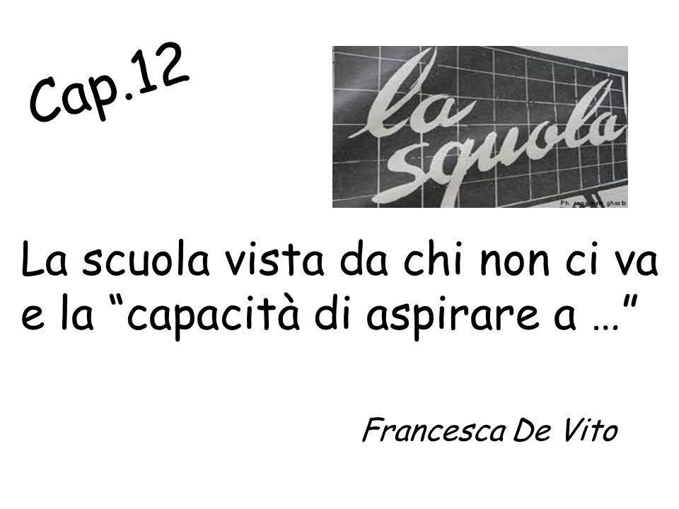 Cap.12 La scuola vista da chi non ci va e la capacità di aspirare a … Francesca De Vito