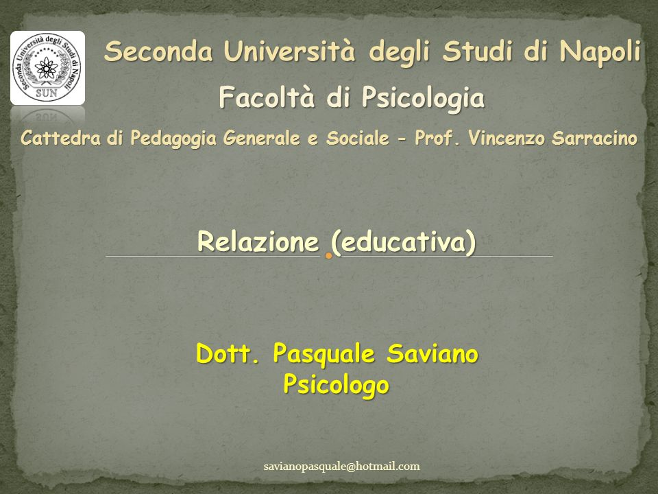 Seconda Università degli Studi di Napoli Facoltà di Psicologia Cattedra di Pedagogia Generale e Sociale - Prof. Vincenzo Sarracino Relazione (educativ