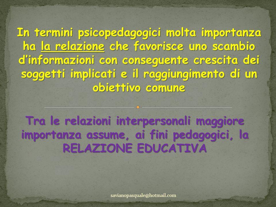In termini psicopedagogici molta importanza ha la relazione che favorisce uno scambio dinformazioni con conseguente crescita dei soggetti implicati e