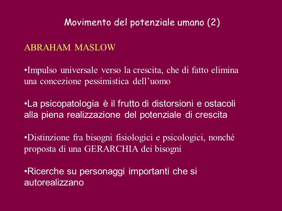 Movimento del potenziale umano (2) ABRAHAM MASLOW Impulso universale verso la crescita, che di fatto elimina una concezione pessimistica delluomo La p