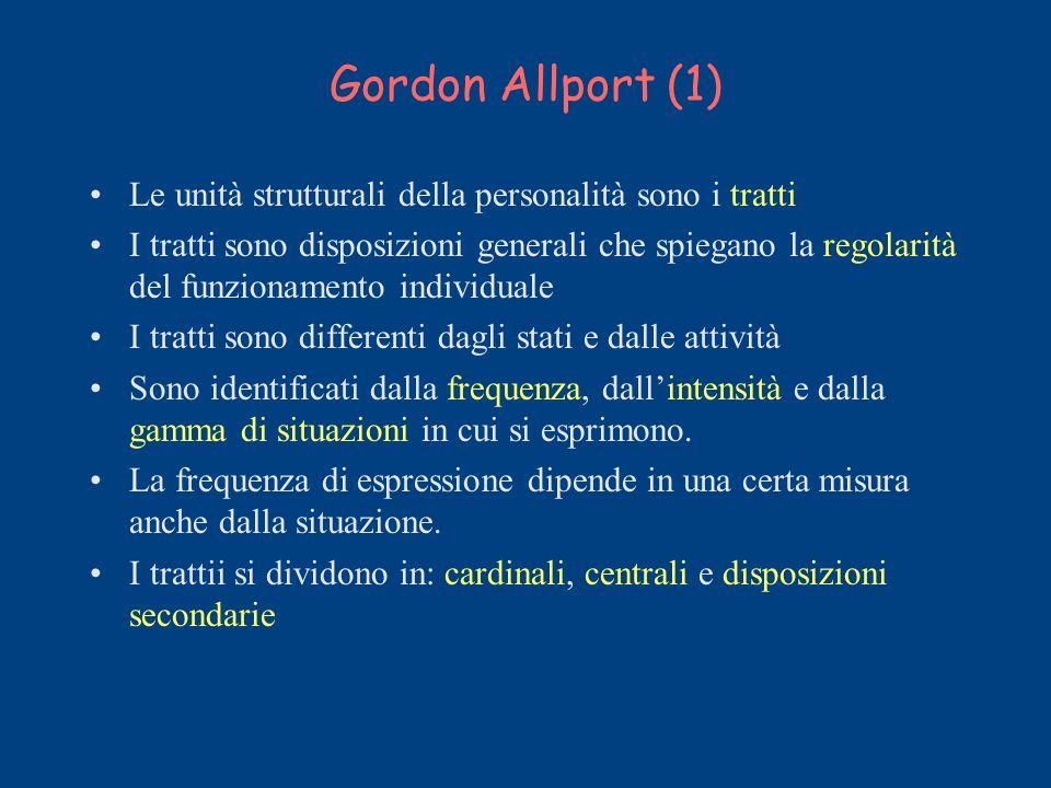 Gordon Allport (1) Le unità strutturali della personalità sono i tratti I tratti sono disposizioni generali che spiegano la regolarità del funzionamen