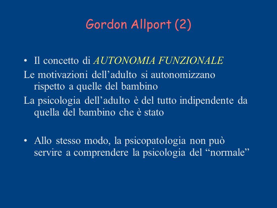 Gordon Allport (2) Il concetto di AUTONOMIA FUNZIONALE Le motivazioni delladulto si autonomizzano rispetto a quelle del bambino La psicologia delladul