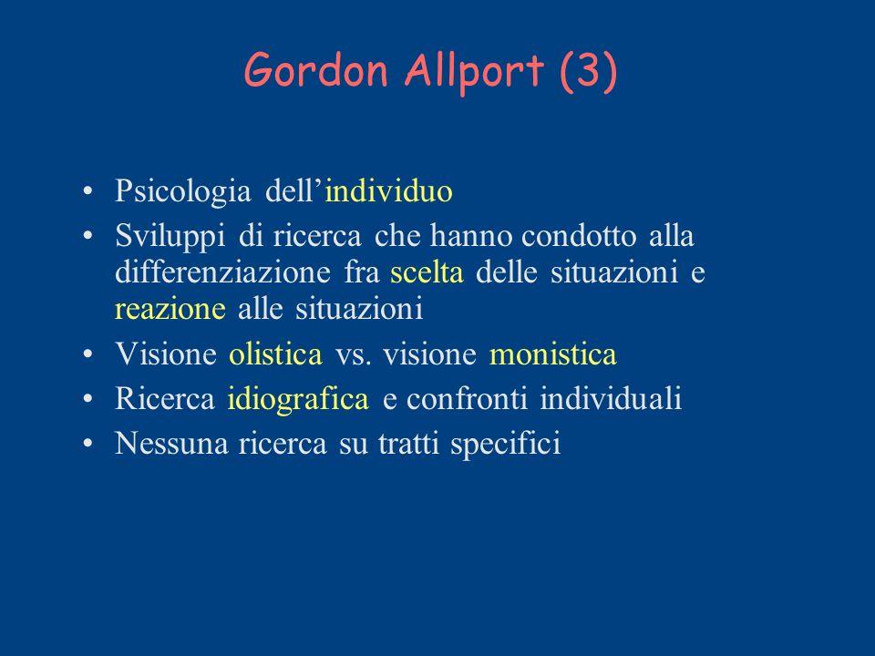 Gordon Allport (3) Psicologia dellindividuo Sviluppi di ricerca che hanno condotto alla differenziazione fra scelta delle situazioni e reazione alle s