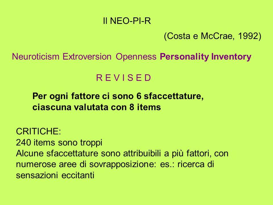 Il NEO-PI-R Neuroticism Extroversion Openness Personality Inventory R E V I S E D (Costa e McCrae, 1992) Per ogni fattore ci sono 6 sfaccettature, cia