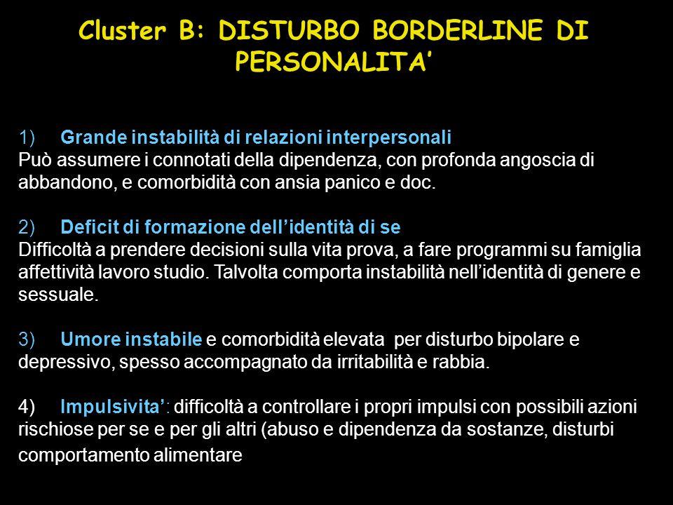 Cluster B: DISTURBO BORDERLINE DI PERSONALITA 1) Grande instabilità di relazioni interpersonali Può assumere i connotati della dipendenza, con profond