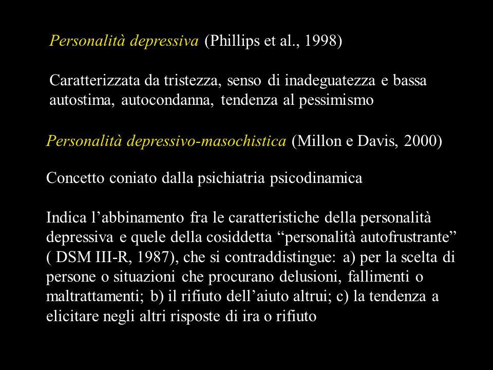 Personalità depressivo-masochistica (Millon e Davis, 2000) Concetto coniato dalla psichiatria psicodinamica Indica labbinamento fra le caratteristiche