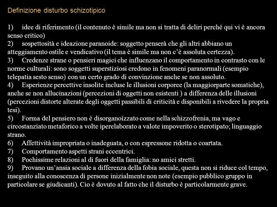 Definizione disturbo schizotipico 1) idee di riferimento (il contenuto è simile ma non si tratta di deliri perché qui vi è ancora senso critico) 2) so