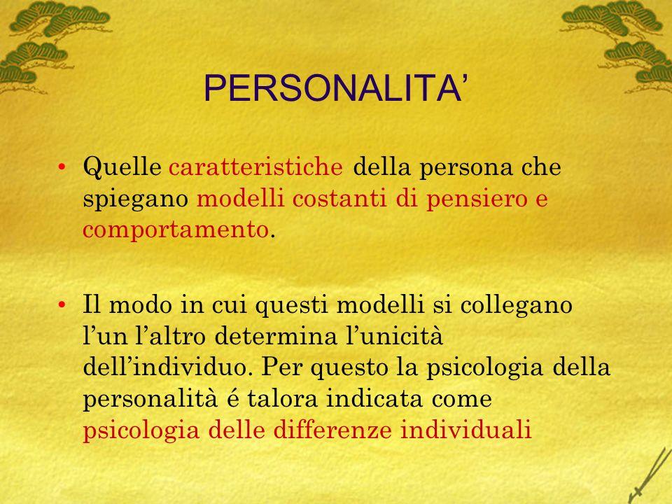 PERSONALITA Quelle caratteristiche della persona che spiegano modelli costanti di pensiero e comportamento.