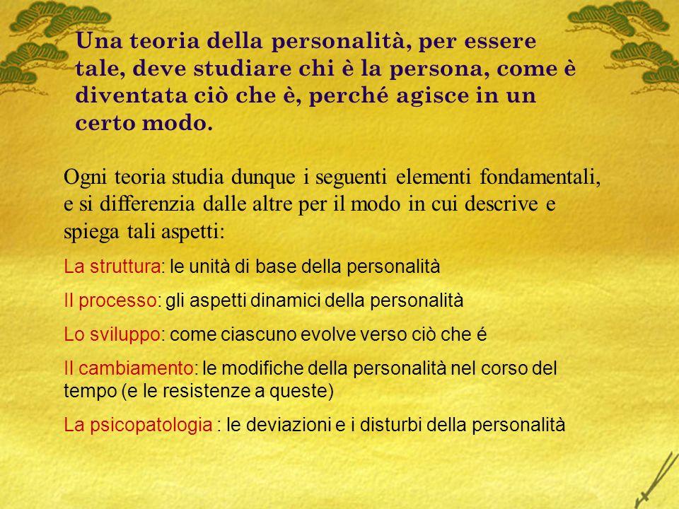 Una teoria della personalità, per essere tale, deve studiare chi è la persona, come è diventata ciò che è, perché agisce in un certo modo.