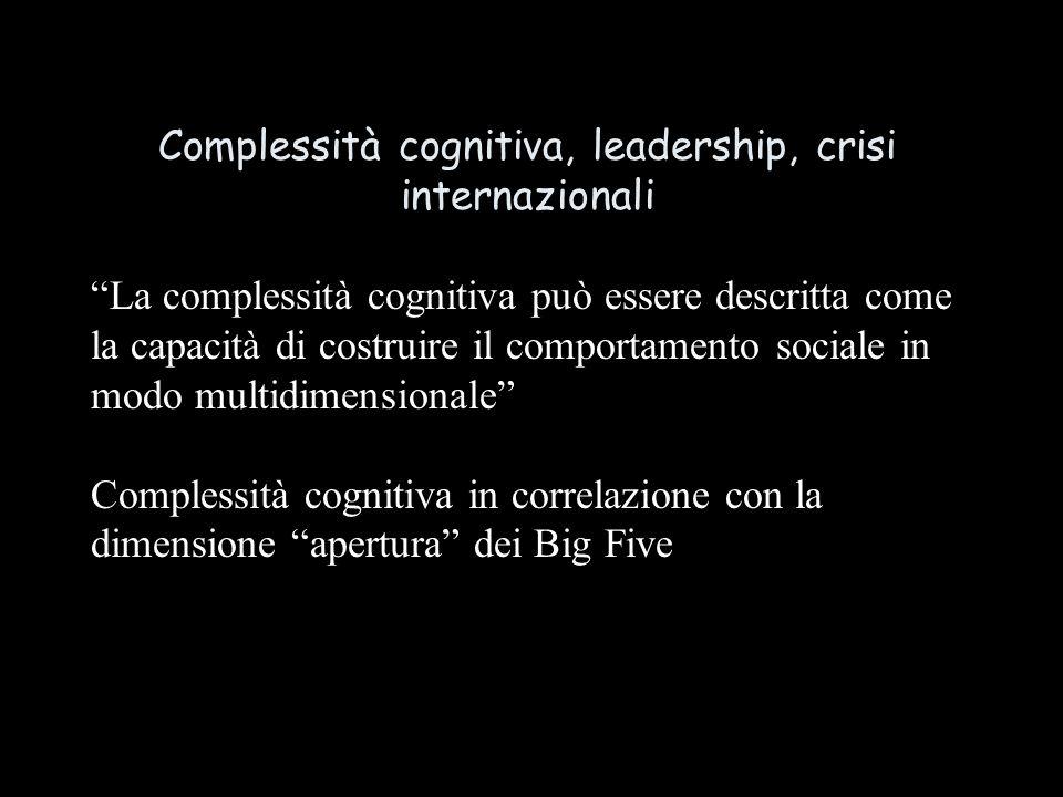 Complessità cognitiva, leadership, crisi internazionali La complessità cognitiva può essere descritta come la capacità di costruire il comportamento sociale in modo multidimensionale Complessità cognitiva in correlazione con la dimensione apertura dei Big Five